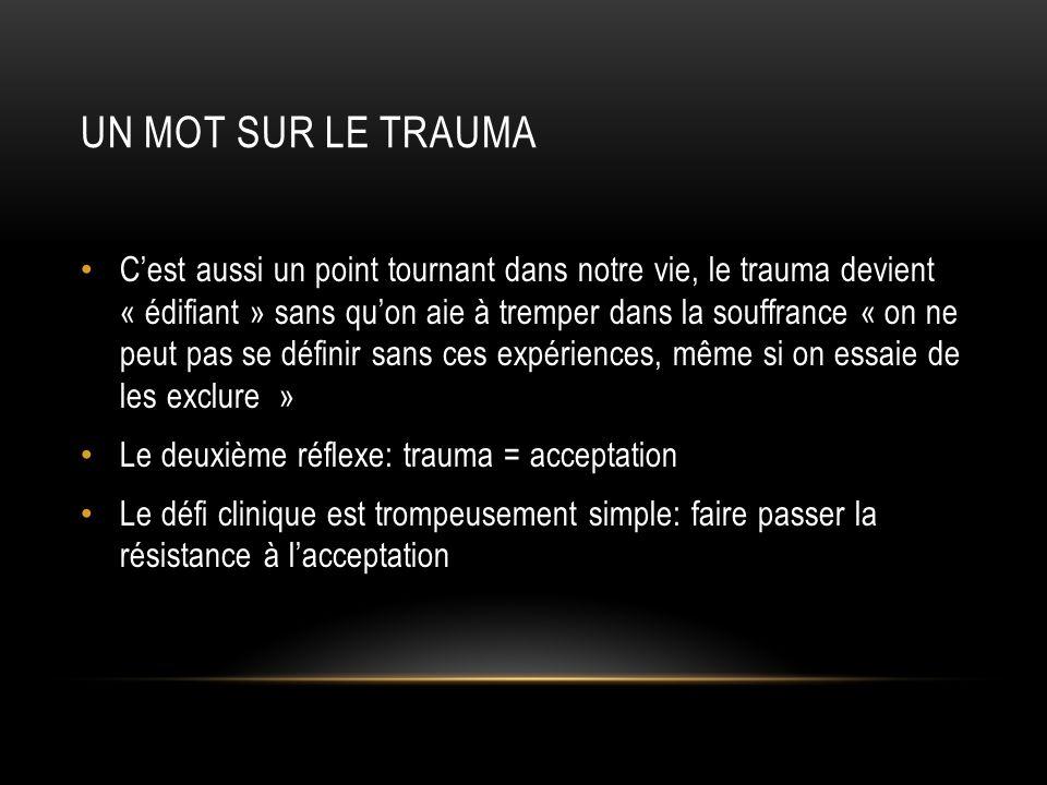 UN MOT SUR LE TRAUMA Cest aussi un point tournant dans notre vie, le trauma devient « édifiant » sans quon aie à tremper dans la souffrance « on ne pe