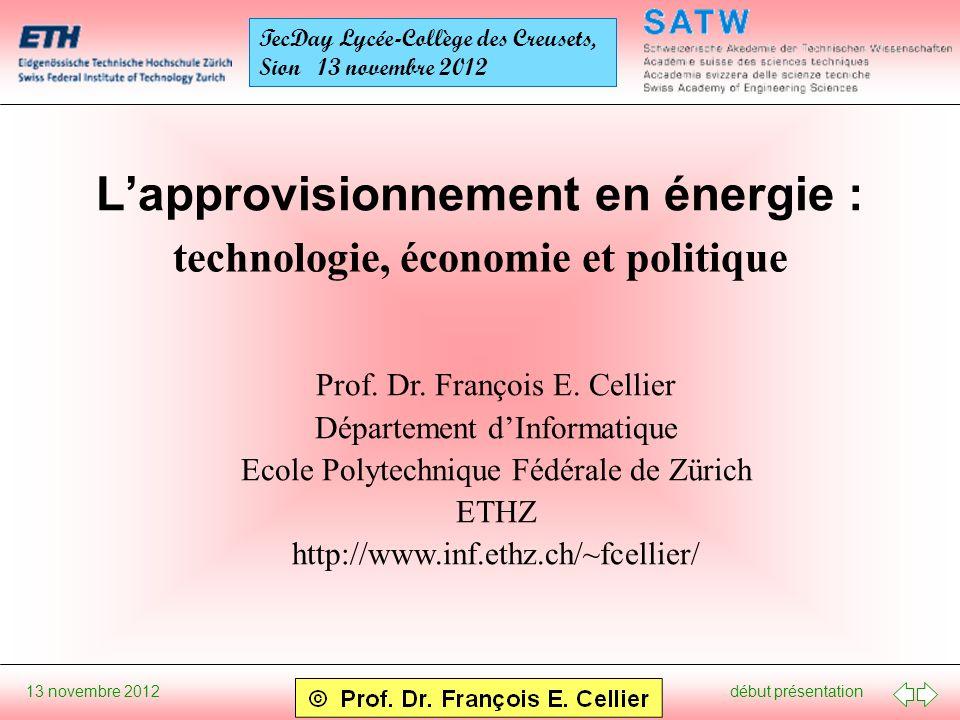 début présentation 13 novembre 2012 TecDay Lycée-Collège des Creusets, Sion 13 novembre 2012 Lapprovisionnement en énergie : Prof. Dr. François E. Cel