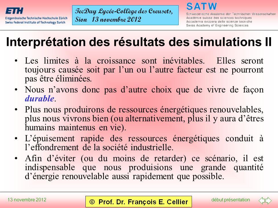 début présentation 13 novembre 2012 TecDay Lycée-Collège des Creusets, Sion 13 novembre 2012 Interprétation des résultats des simulations II Les limites à la croissance sont inévitables.
