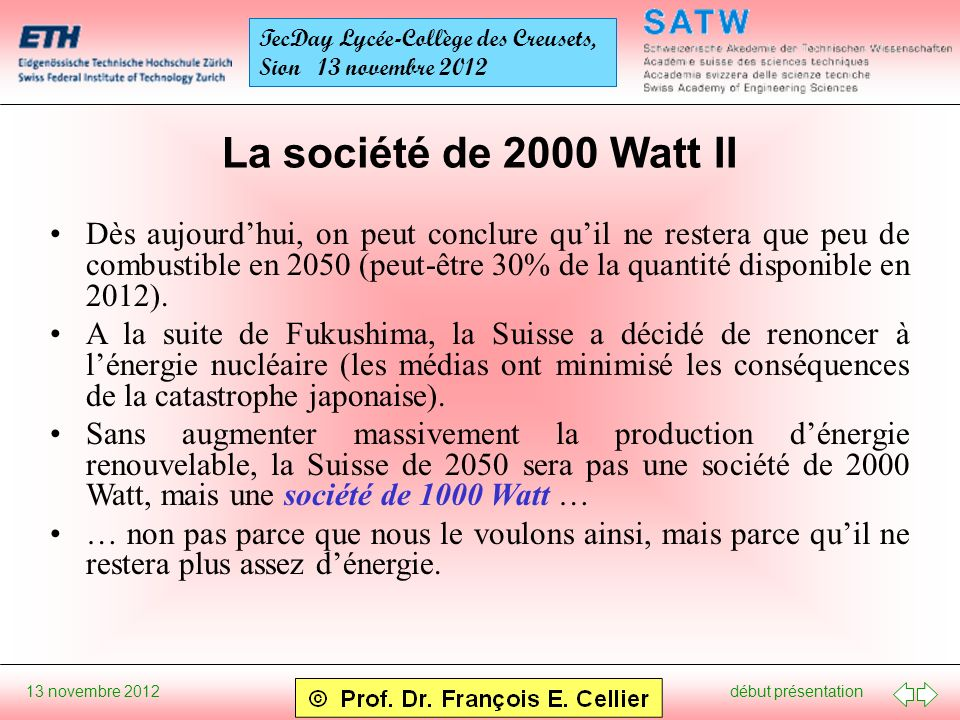 début présentation 13 novembre 2012 TecDay Lycée-Collège des Creusets, Sion 13 novembre 2012 La société de 2000 Watt II Dès aujourdhui, on peut conclure quil ne restera que peu de combustible en 2050 (peut-être 30% de la quantité disponible en 2012).