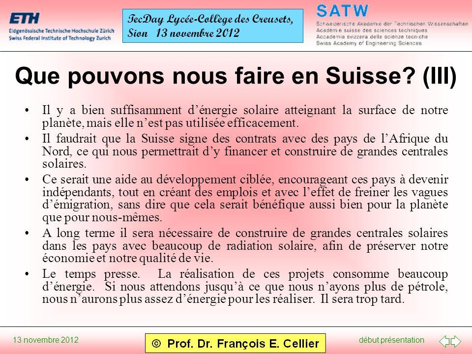 début présentation 13 novembre 2012 TecDay Lycée-Collège des Creusets, Sion 13 novembre 2012 Que pouvons nous faire en Suisse? (III) Il y a bien suffi