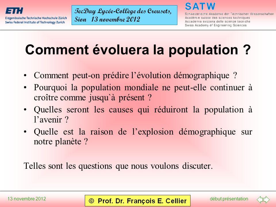 début présentation 13 novembre 2012 TecDay Lycée-Collège des Creusets, Sion 13 novembre 2012 Comment évoluera la population ? Comment peut-on prédire