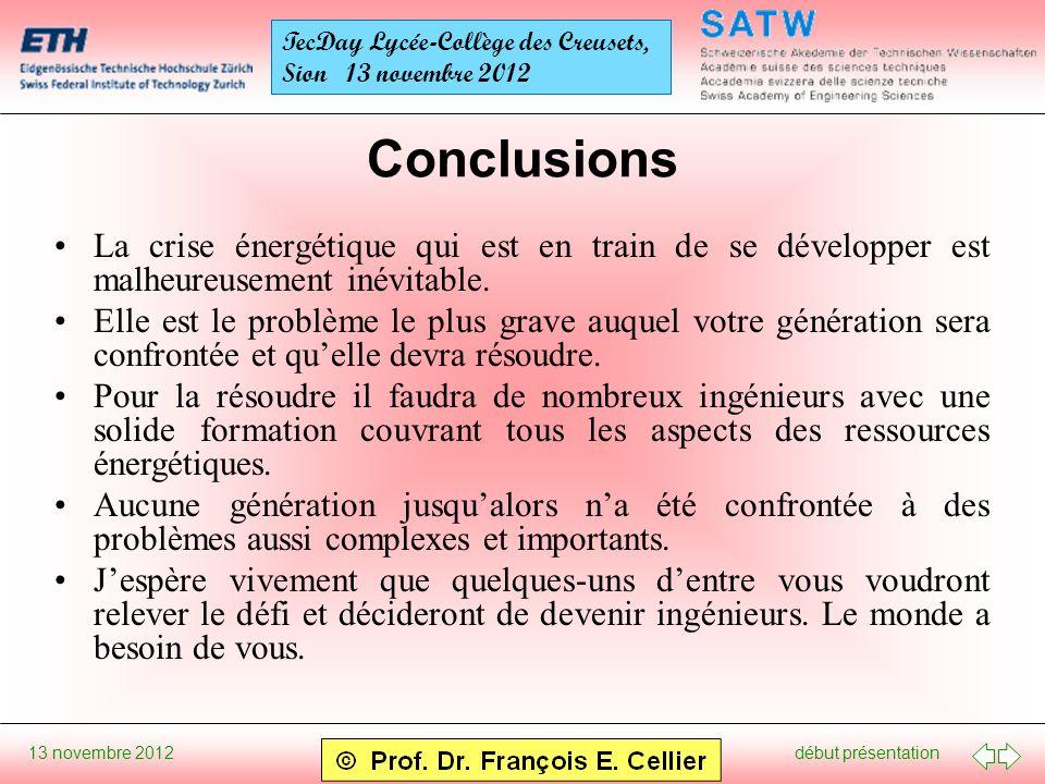 début présentation 13 novembre 2012 TecDay Lycée-Collège des Creusets, Sion 13 novembre 2012 Conclusions La crise énergétique qui est en train de se développer est malheureusement inévitable.