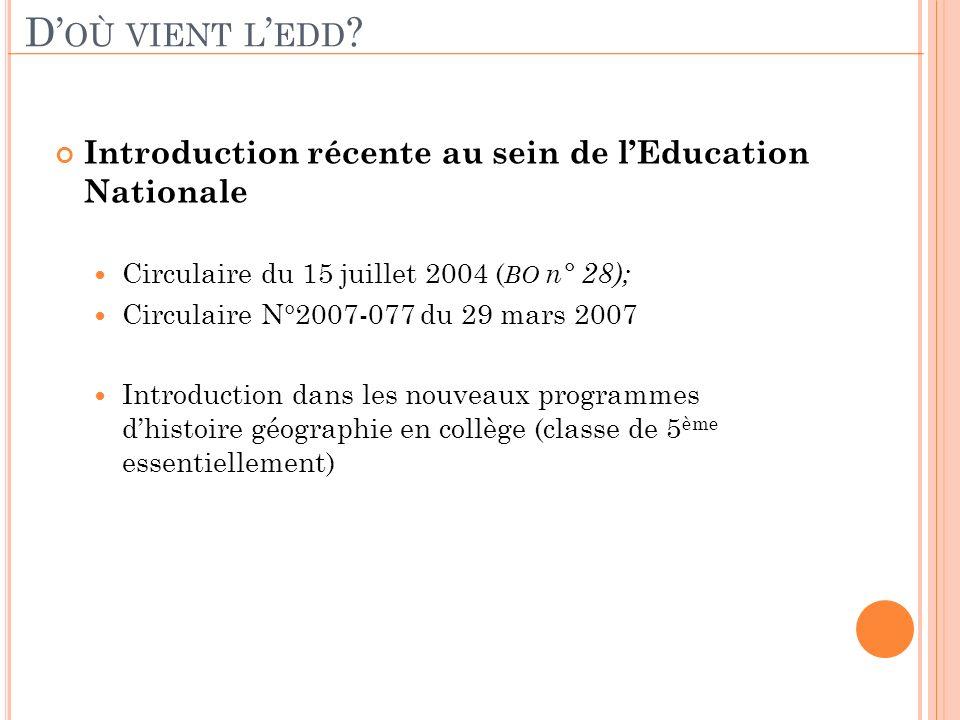 D OÙ VIENT L EDD ? Introduction récente au sein de lEducation Nationale Circulaire du 15 juillet 2004 ( BO n° 28); Circulaire N°2007-077 du 29 mars 20