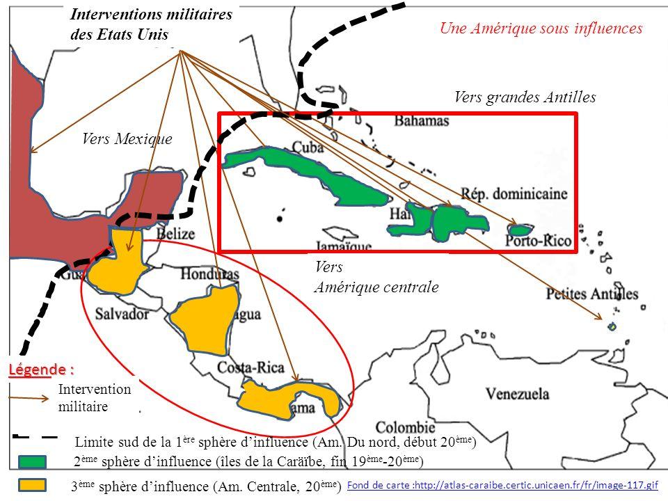 Fond de carte :http://atlas-caraibe.certic.unicaen.fr/fr/image-117.gif Interventions militaires des Etats Unis Vers grandes Antilles Vers Amérique centrale Vers Mexique Limite sud de la 1 ère sphère dinfluence (Am.