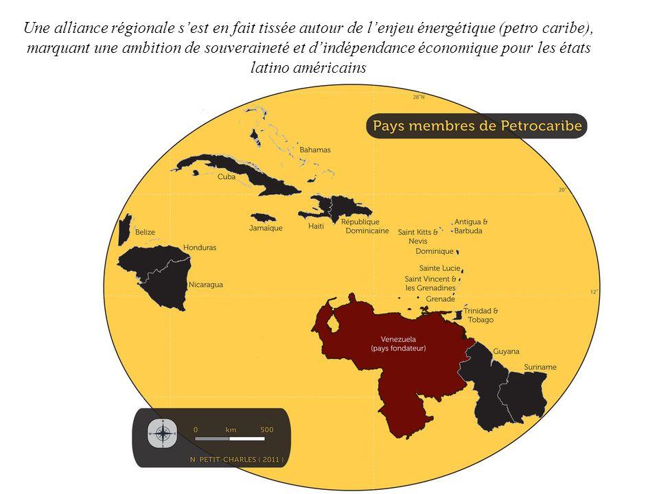 Une alliance régionale sest en fait tissée autour de lenjeu énergétique (petro caribe), marquant une ambition de souveraineté et dindépendance économique pour les états latino américains