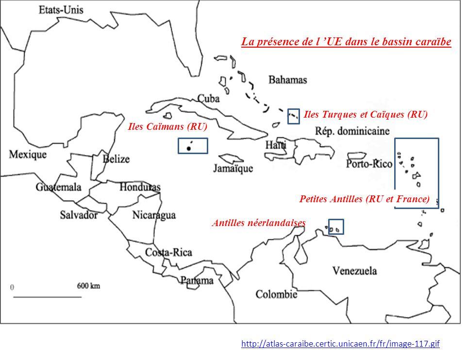 http://atlas-caraibe.certic.unicaen.fr/fr/image-117.gif Iles Caïmans (RU) Iles Turques et Caïques (RU) Antilles néerlandaises Petites Antilles (RU et France) La présence de l UE dans le bassin caraïbe
