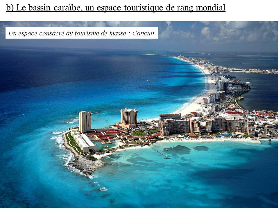 b) Le bassin caraïbe, un espace touristique de rang mondial Un espace consacré au tourisme de masse : Cancun