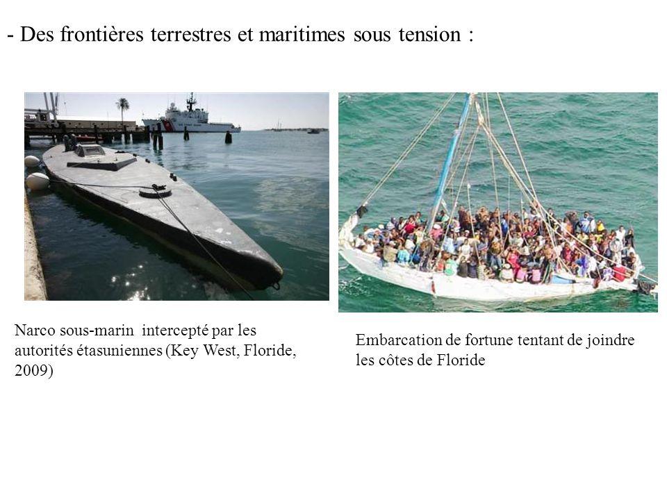 - Des frontières terrestres et maritimes sous tension : Embarcation de fortune tentant de joindre les côtes de Floride Narco sous-marin intercepté par les autorités étasuniennes (Key West, Floride, 2009)
