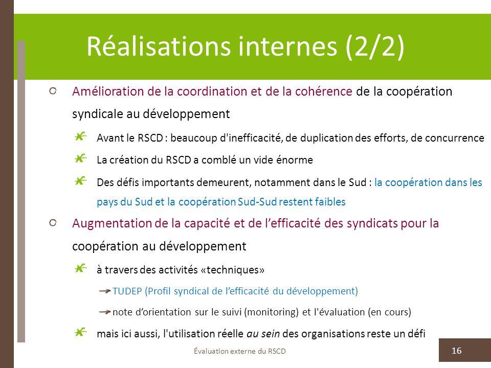 Réalisations internes (2/2) Amélioration de la coordination et de la cohérence de la coopération syndicale au développement Avant le RSCD : beaucoup d