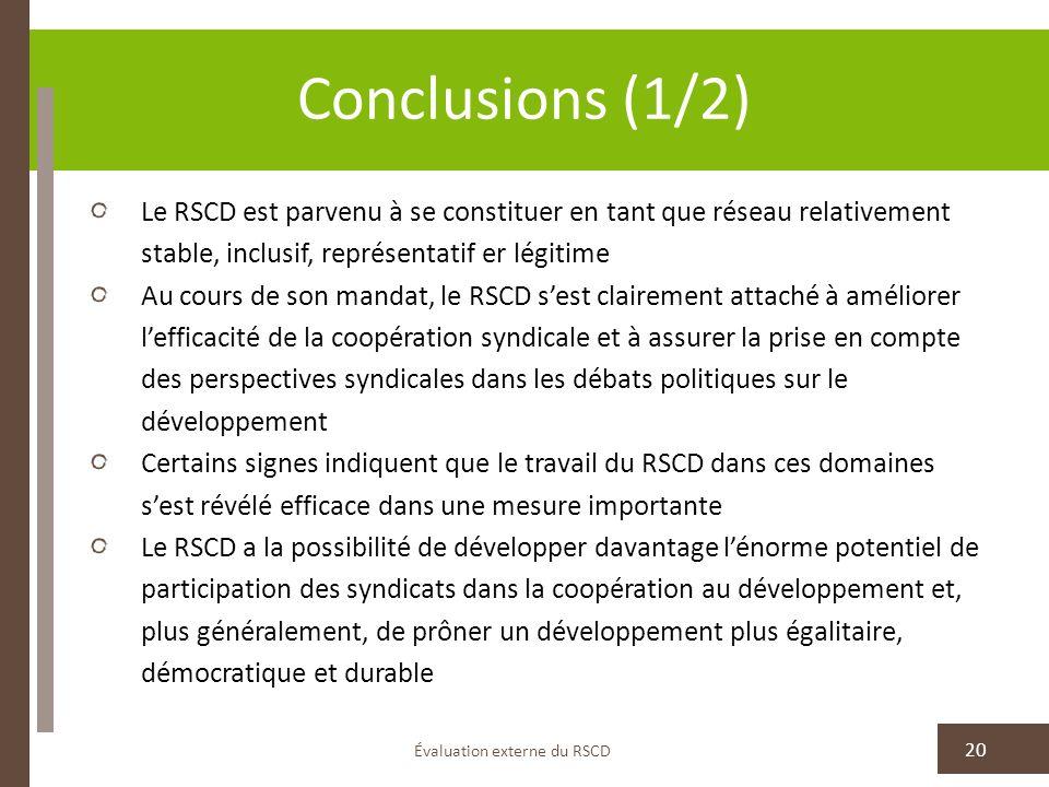 Conclusions (1/2) Évaluation externe du RSCD 20 Le RSCD est parvenu à se constituer en tant que réseau relativement stable, inclusif, représentatif er