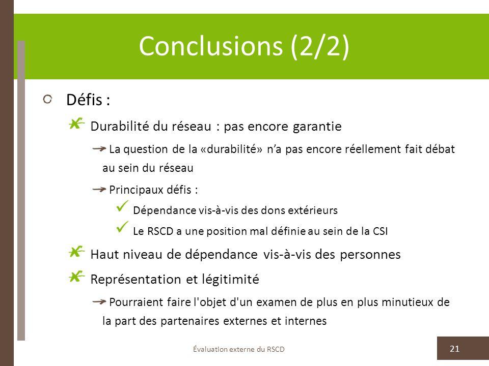 Conclusions (2/2) Évaluation externe du RSCD 21 Défis : Durabilité du réseau : pas encore garantie La question de la «durabilité» na pas encore réelle