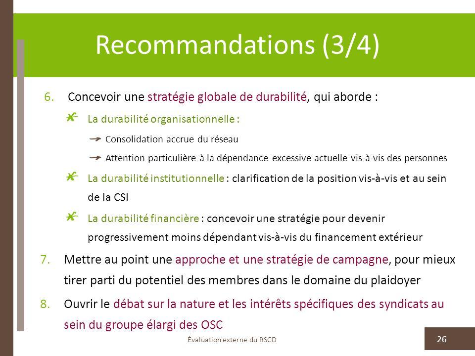 Recommandations (3/4) Évaluation externe du RSCD 26 6.Concevoir une stratégie globale de durabilité, qui aborde : La durabilité organisationnelle : Co