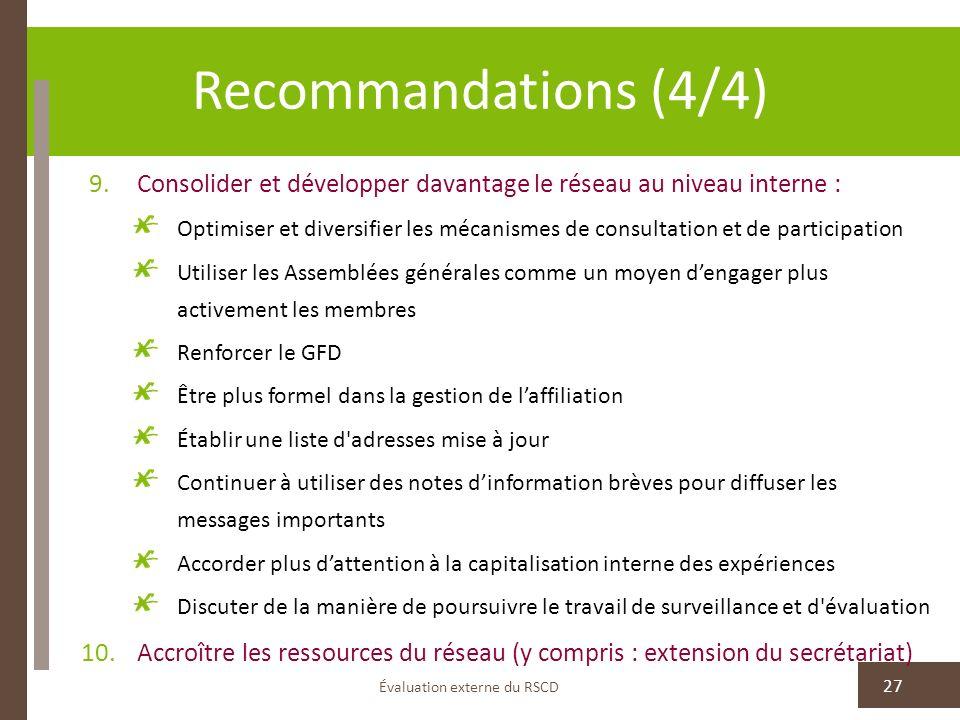 Recommandations (4/4) Évaluation externe du RSCD 27 9.Consolider et développer davantage le réseau au niveau interne : Optimiser et diversifier les mé