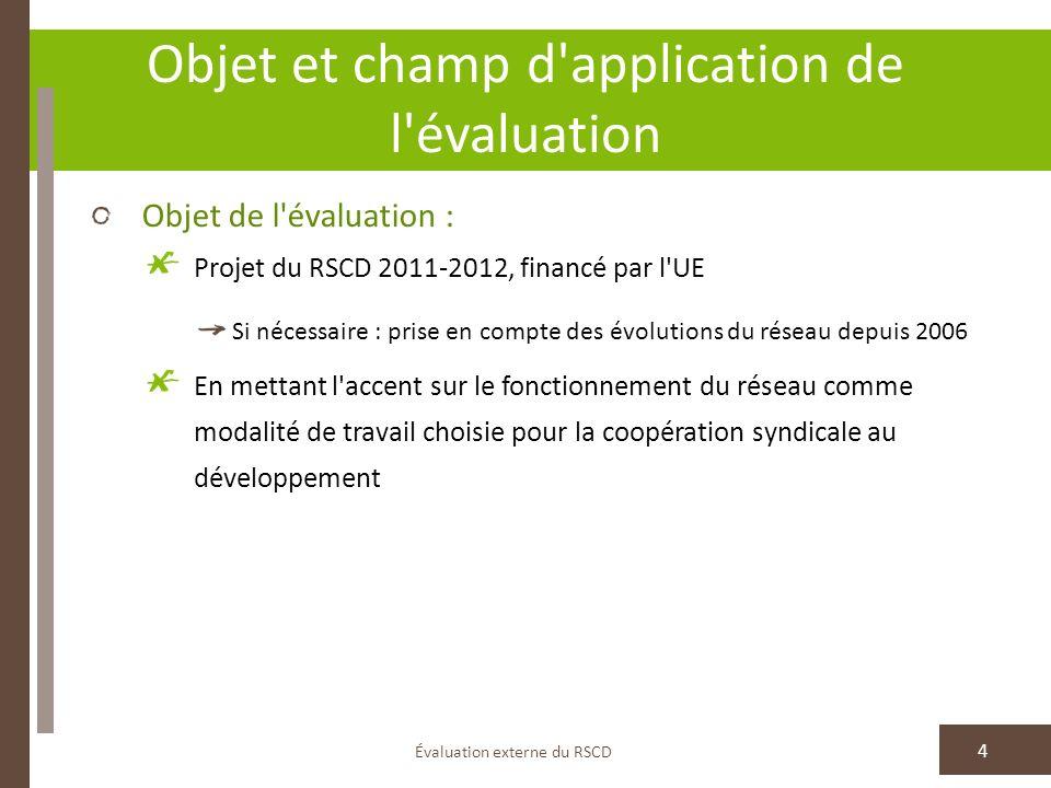 Objet et champ d'application de l'évaluation Évaluation externe du RSCD 4 Objet de l'évaluation : Projet du RSCD 2011-2012, financé par l'UE Si nécess