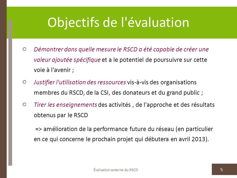 Objectifs de l'évaluation Évaluation externe du RSCD 5 Démontrer dans quelle mesure le RSCD a été capable de créer une valeur ajoutée spécifique et a
