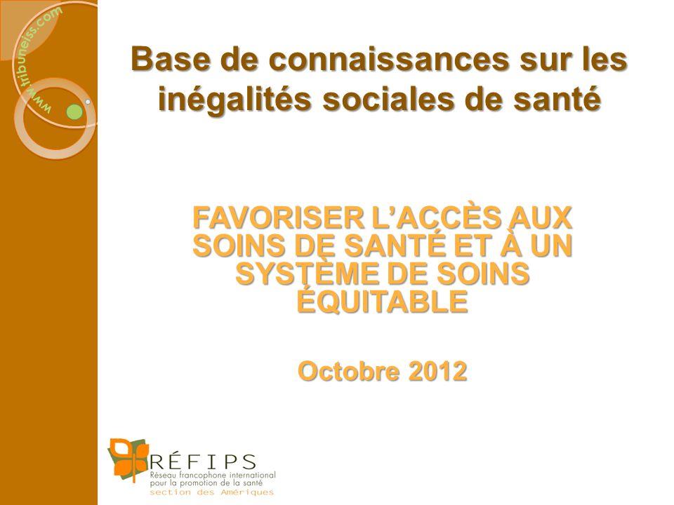 Base de connaissances sur les inégalités sociales de santé FAVORISER LACCÈS AUX SOINS DE SANTÉ ET À UN SYSTÈME DE SOINS ÉQUITABLE Octobre 2012