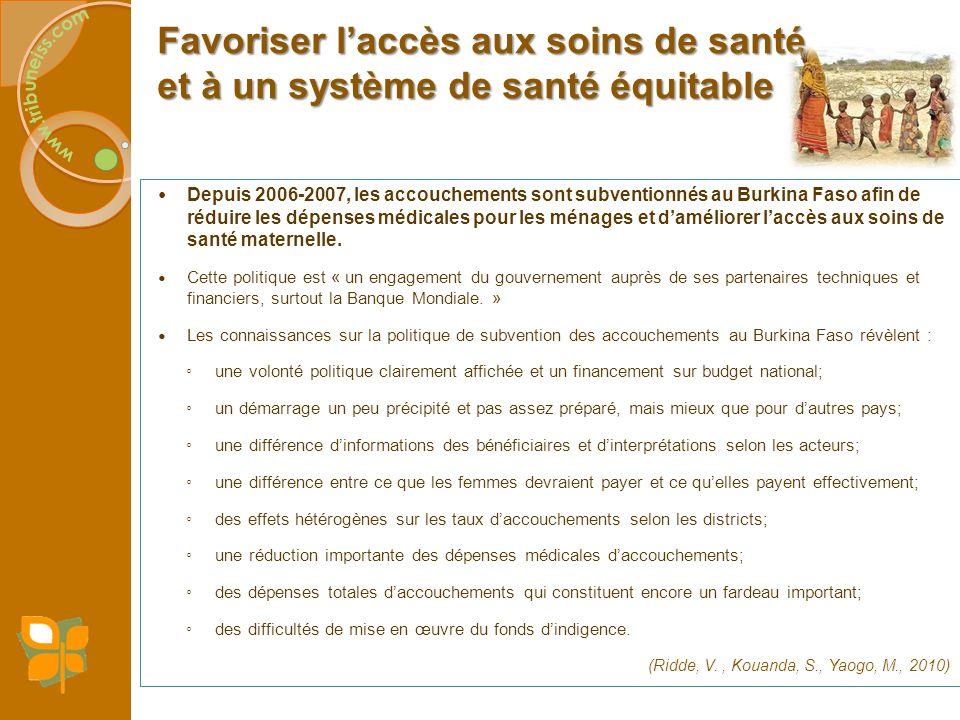 Favoriser laccès aux soins de santé et à un système de santé équitable Depuis 2006-2007, les accouchements sont subventionnés au Burkina Faso afin de