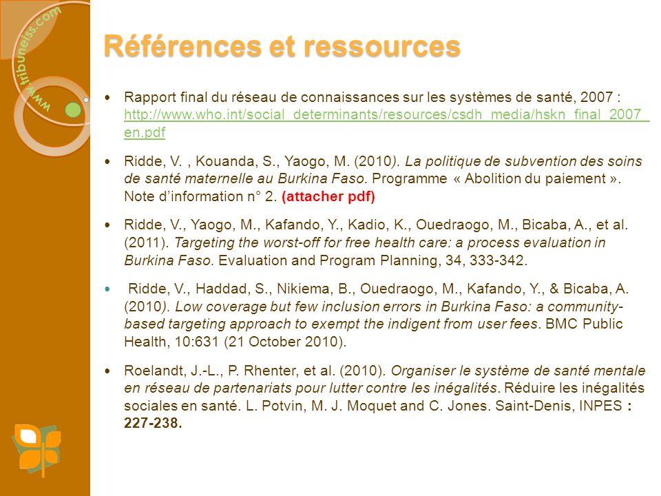 Références et ressources Rapport final du réseau de connaissances sur les systèmes de santé, 2007 : http://www.who.int/social_determinants/resources/c