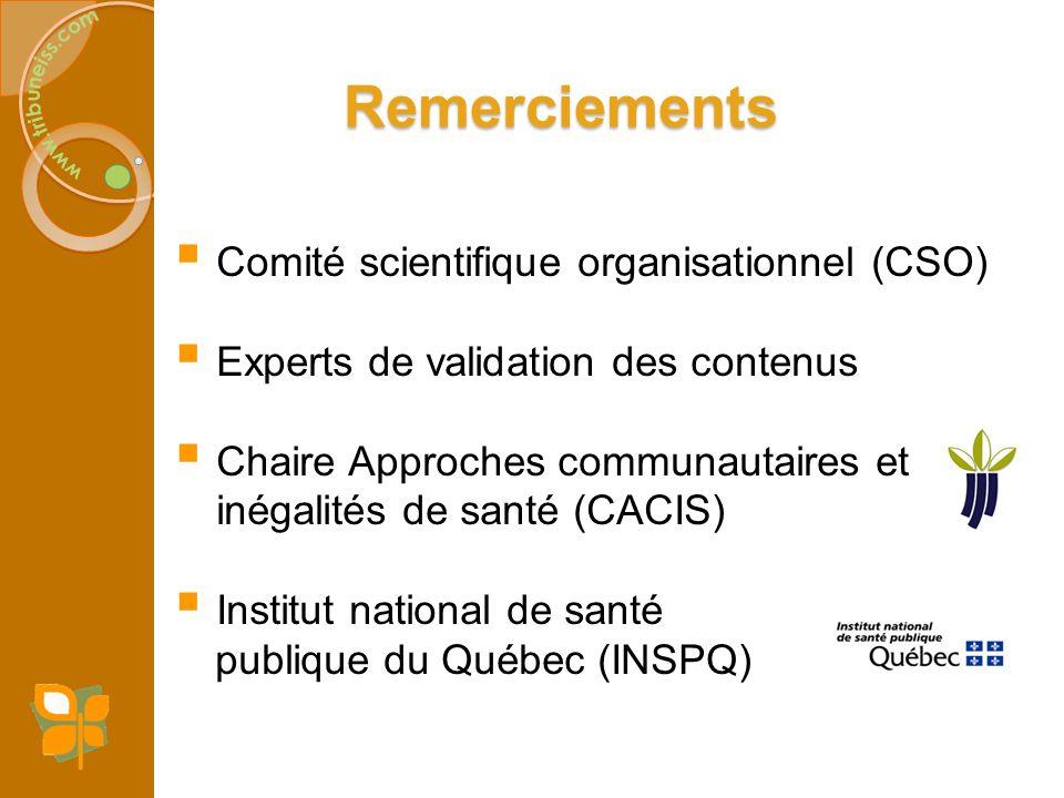 Remerciements Comité scientifique organisationnel (CSO) Experts de validation des contenus Chaire Approches communautaires et inégalités de santé (CAC