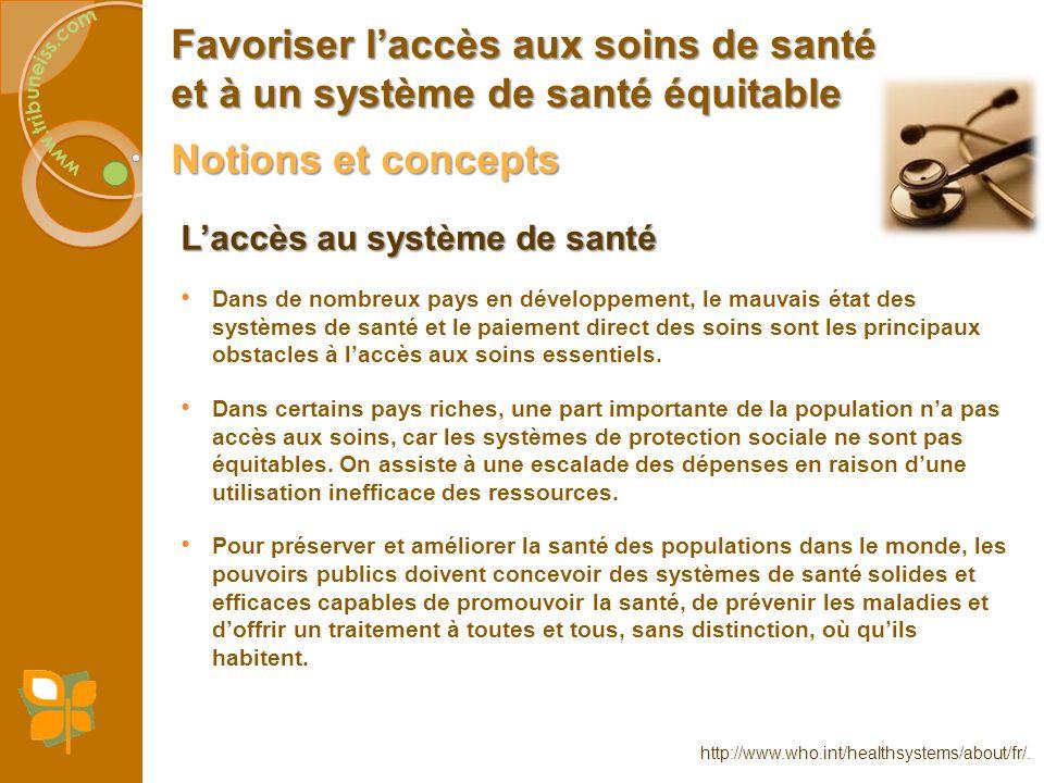 Notions et concepts Favoriser laccès aux soins de santé et à un système de santé équitable Laccès au système de santé Dans de nombreux pays en dévelop