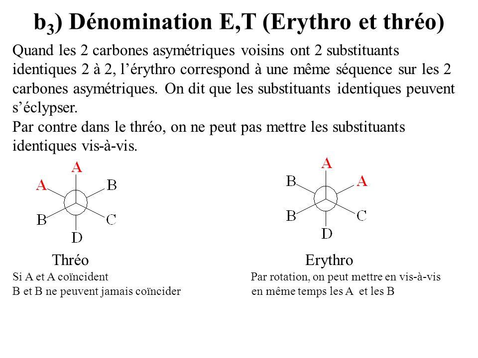 b 3 ) Dénomination E,T (Erythro et thréo) Quand les 2 carbones asymétriques voisins ont 2 substituants identiques 2 à 2, lérythro correspond à une mêm