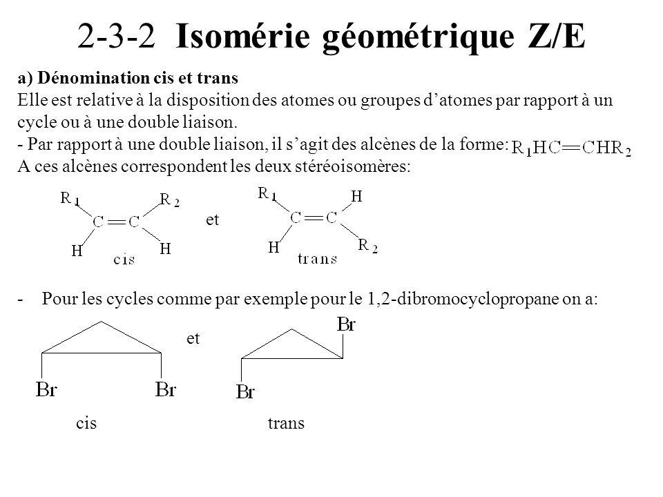 2-3-2 Isomérie géométrique Z/E a) Dénomination cis et trans Elle est relative à la disposition des atomes ou groupes datomes par rapport à un cycle ou