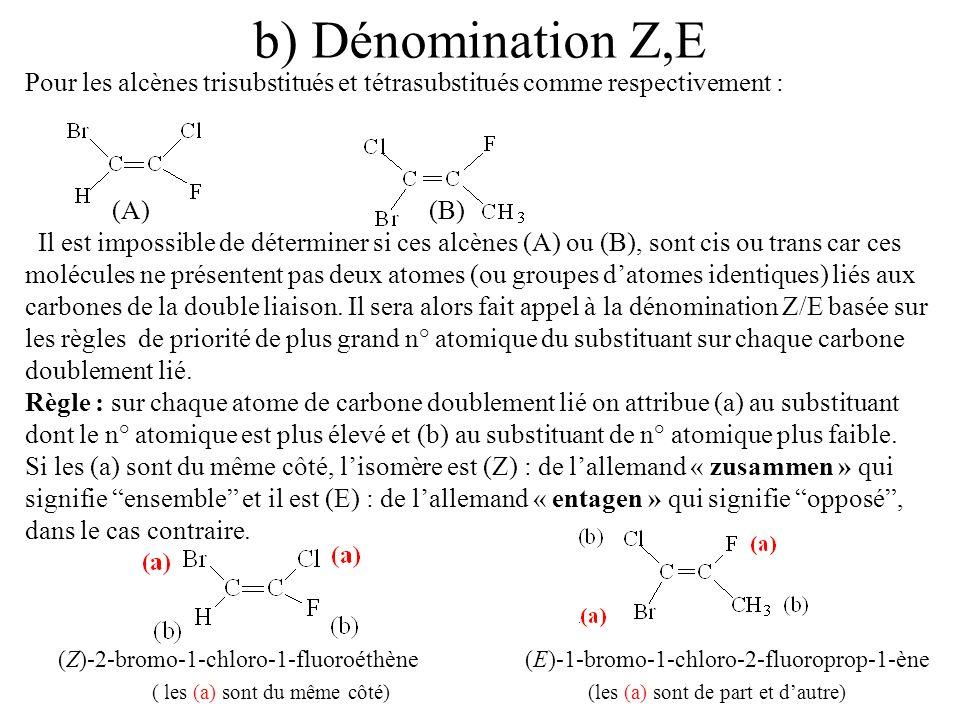 b) Dénomination Z,E Pour les alcènes trisubstitués et tétrasubstitués comme respectivement : (A) (B) Il est impossible de déterminer si ces alcènes (A
