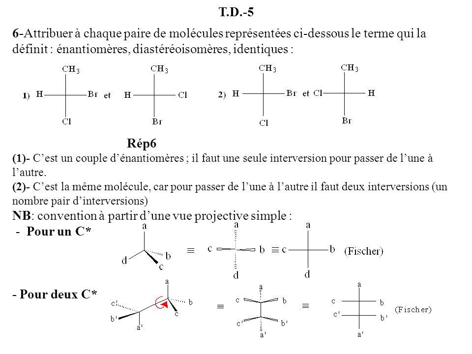 T.D.-5 6-Attribuer à chaque paire de molécules représentées ci-dessous le terme qui la définit : énantiomères, diastéréoisomères, identiques : Rép6 (1