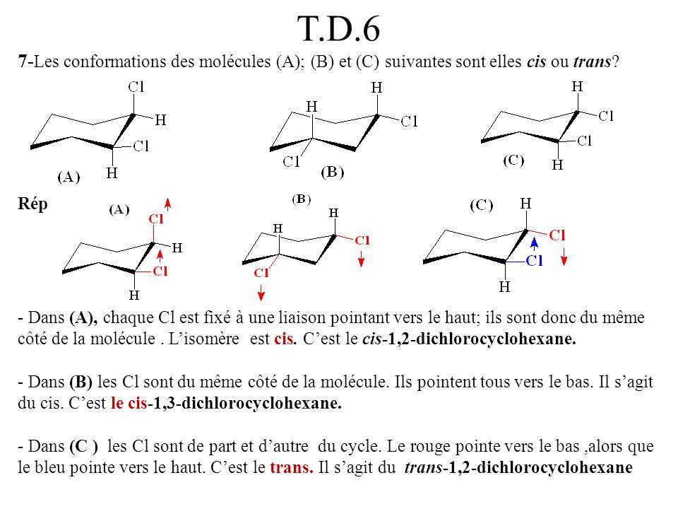 T.D.6 7- Les conformations des molécules (A); (B) et (C) suivantes sont elles cis ou trans? Rép - Dans (A), chaque Cl est fixé à une liaison pointant