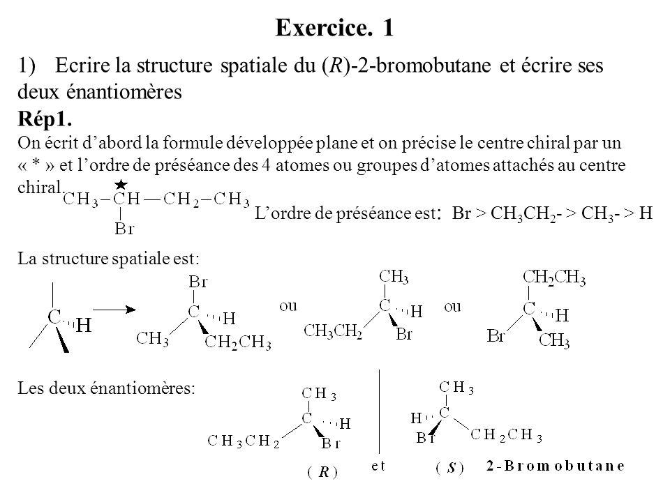 Exercice. 1 1)Ecrire la structure spatiale du (R)-2-bromobutane et écrire ses deux énantiomères Rép1. On écrit dabord la formule développée plane et o