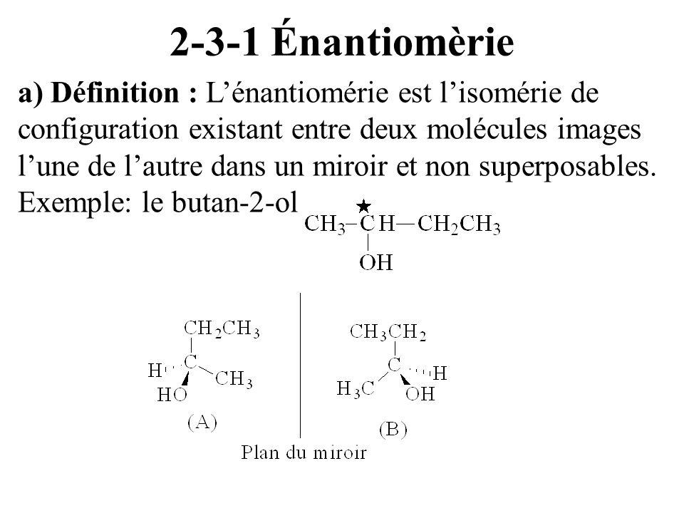 2-3-1 Énantiomèrie a) Définition : Lénantiomérie est lisomérie de configuration existant entre deux molécules images lune de lautre dans un miroir et