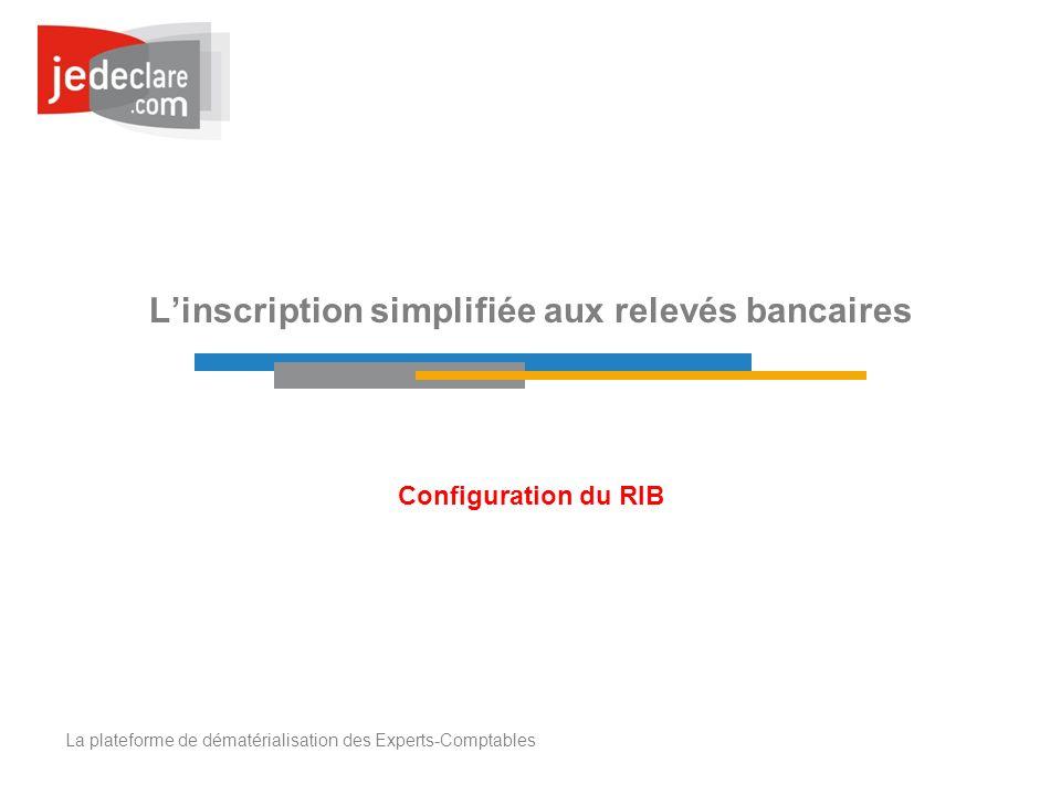 La plateforme de dématérialisation des Experts-Comptables Linscription simplifiée aux relevés bancaires Configuration du RIB