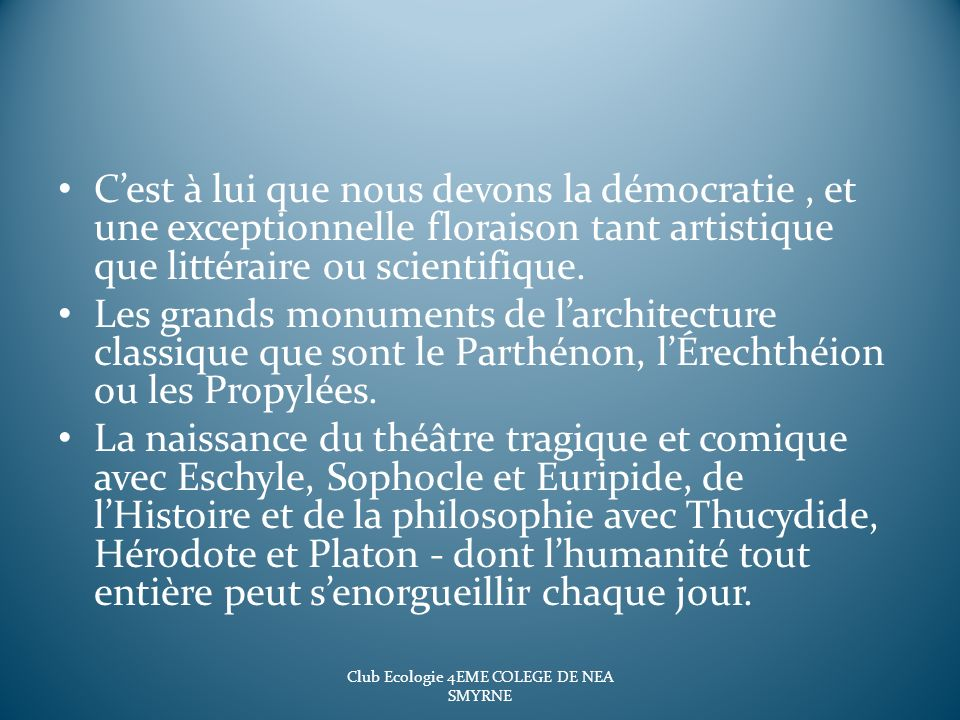 Cest à lui que nous devons la démocratie, et une exceptionnelle floraison tant artistique que littéraire ou scientifique. Les grands monuments de larc
