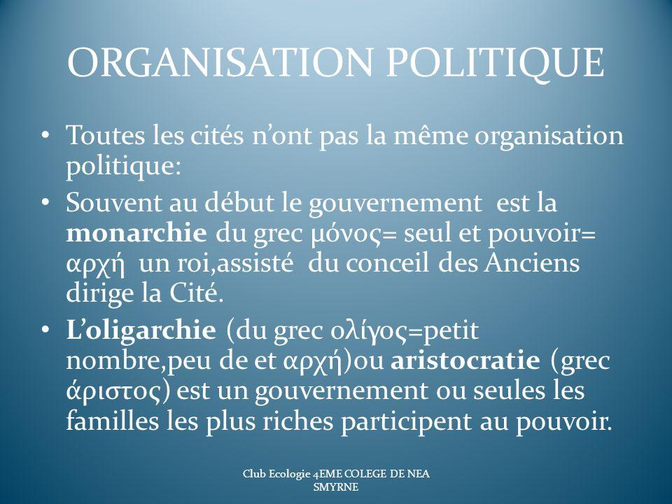 ORGANISATION POLITIQUE Toutes les cités nont pas la même organisation politique: Souvent au début le gouvernement est la monarchie du grec μόνος= seul