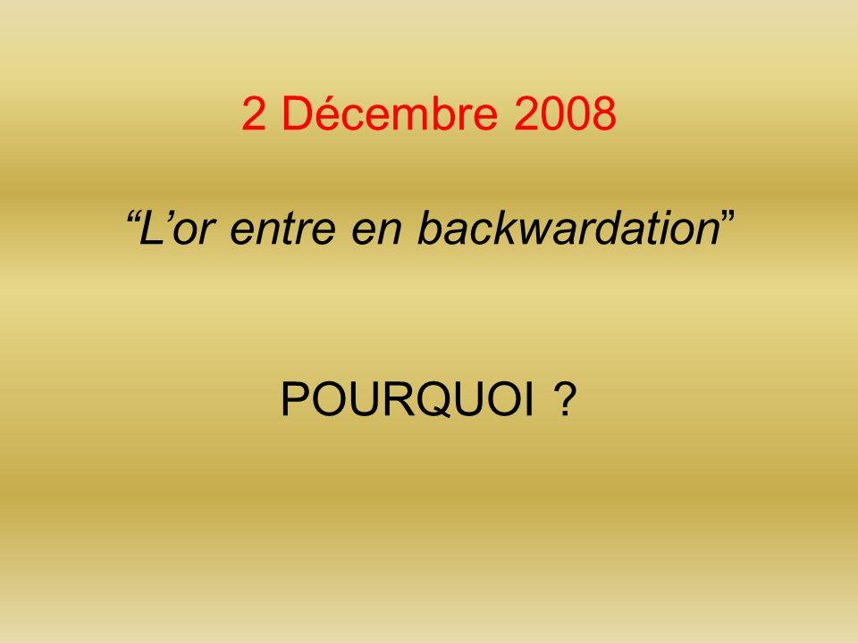 2 Décembre 2008 Lor entre en backwardation POURQUOI