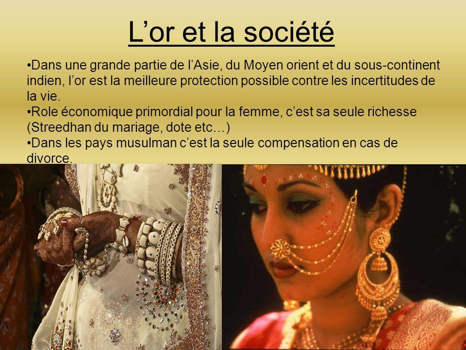 Lor et la société Dans une grande partie de lAsie, du Moyen orient et du sous-continent indien, lor est la meilleure protection possible contre les incertitudes de la vie.