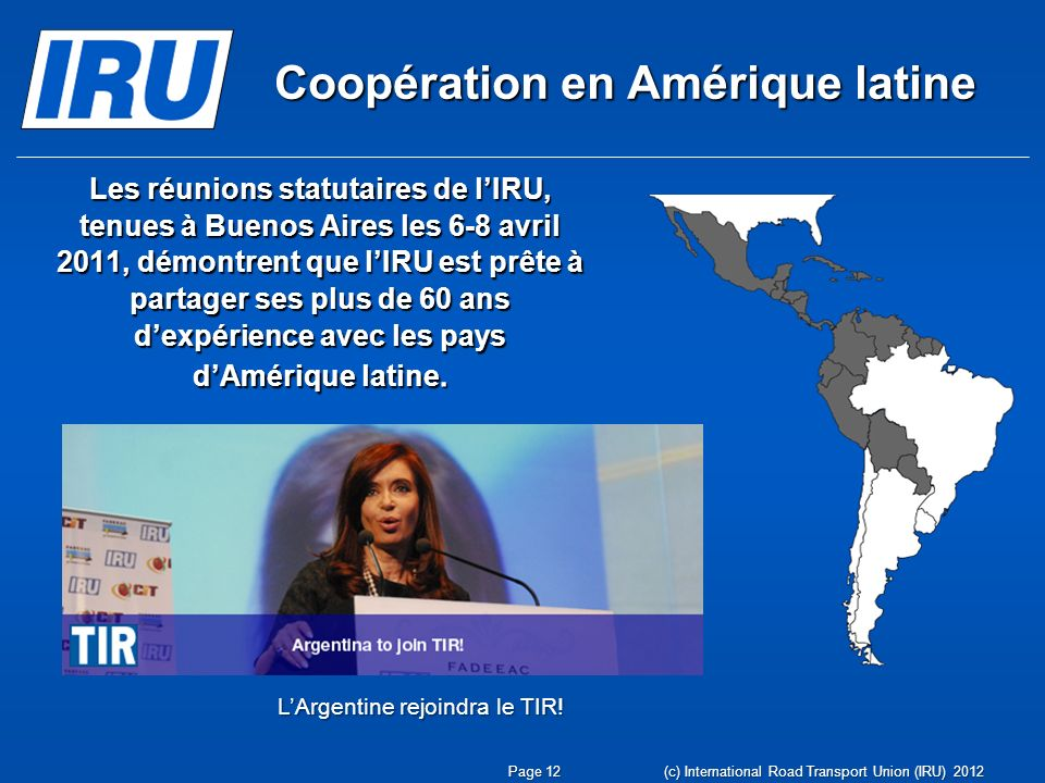 Coopération en Amérique latine (c) International Road Transport Union (IRU) 2012 Les réunions statutaires de lIRU, tenues à Buenos Aires les 6-8 avril