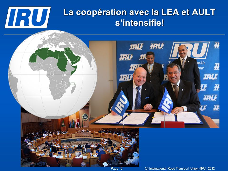 (c) International Road Transport Union (IRU) 2012 La coopération avec la LEA et AULT sintensifie.