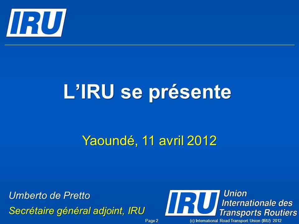 Voici lIRU (c) International Road Transport Union (IRU) 2012 Page 3