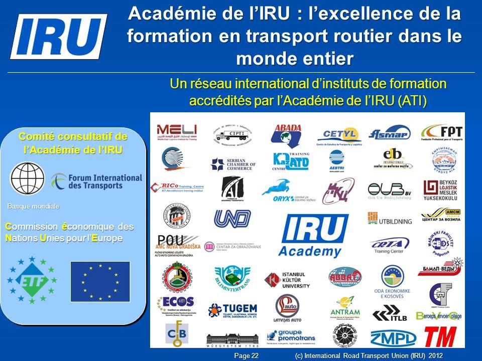 Académie de lIRU : lexcellence de la formation en transport routier dans le monde entier Page 22 (c) International Road Transport Union (IRU) 2012 Un