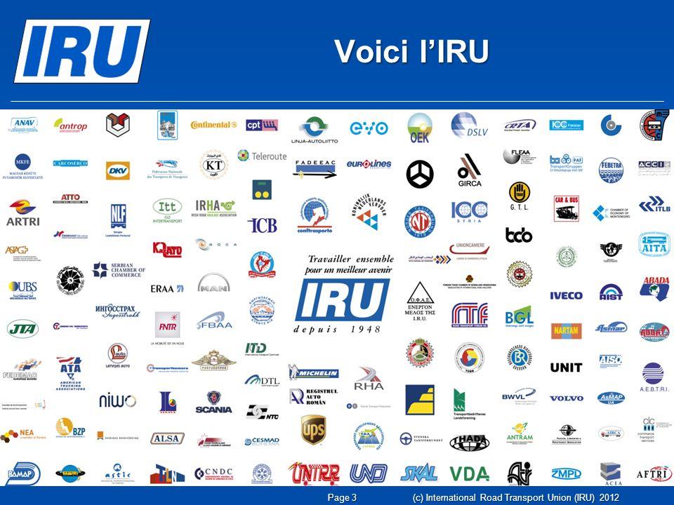 Page 4 (c) International Road Transport Union (IRU) 2012 1948 : huit pays fondateurs Évolution des membres de lIRU 2012 : 20 membres CRIPA
