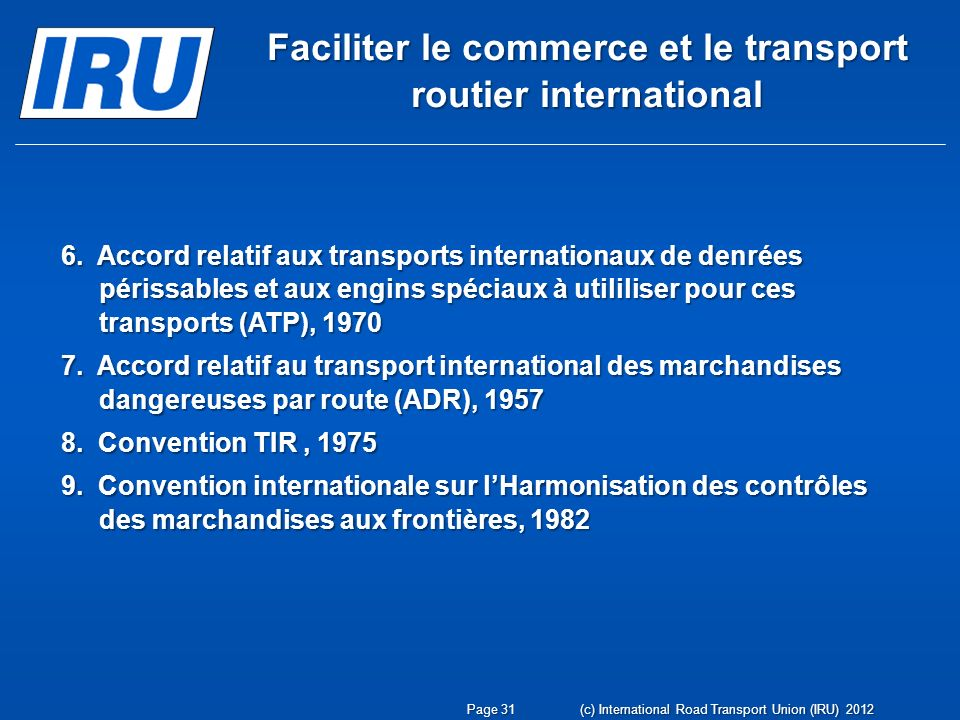 Page 31 (c) International Road Transport Union (IRU) 2012 6. Accord relatif aux transports internationaux de denrées périssables et aux engins spéciau