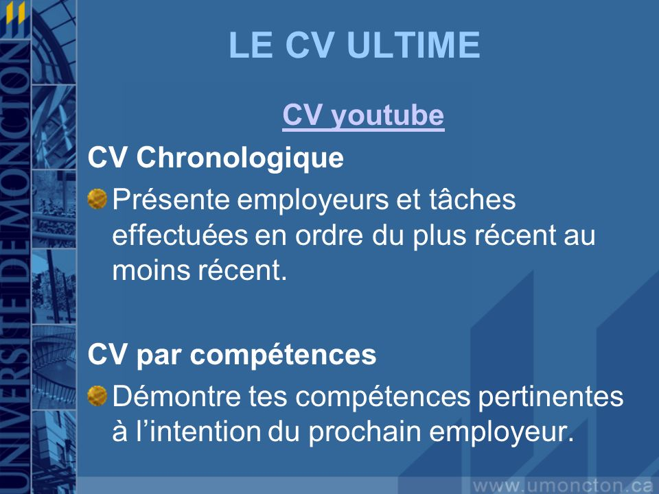 LE CV ULTIME CV youtube CV Chronologique Présente employeurs et tâches effectuées en ordre du plus récent au moins récent.