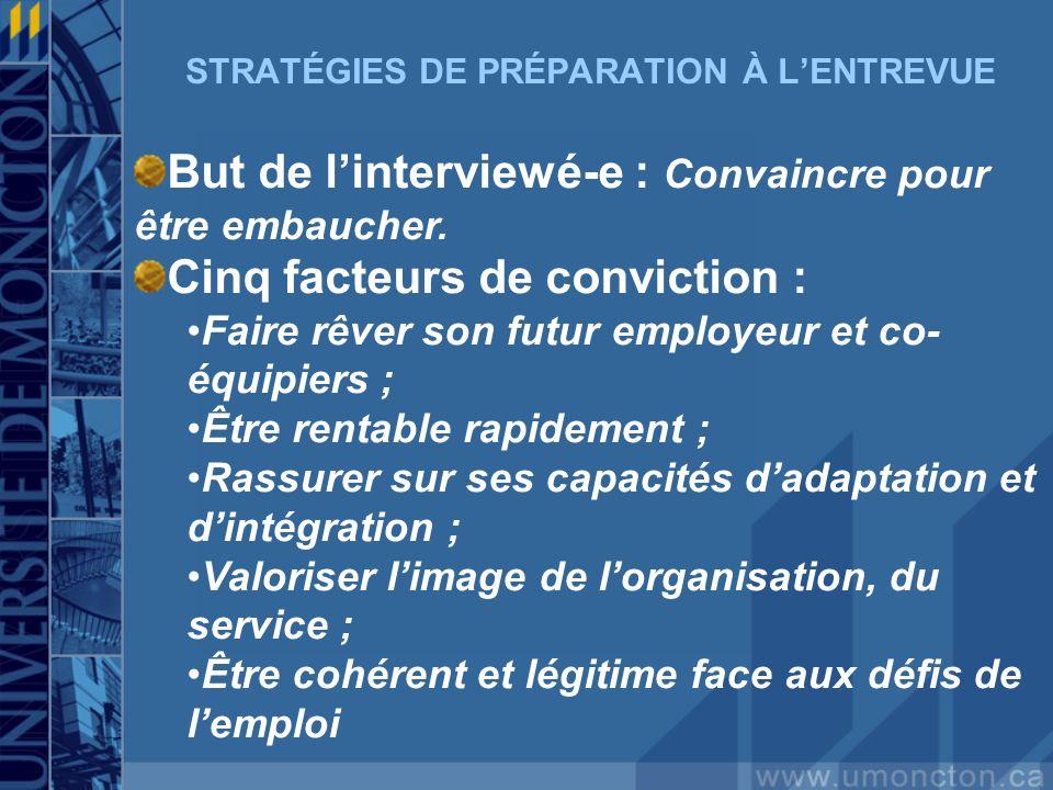 STRATÉGIES DE PRÉPARATION À LENTREVUE But de linterviewé-e : Convaincre pour être embaucher.