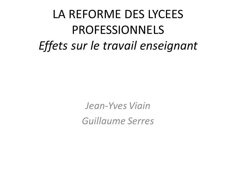 LA REFORME DES LYCEES PROFESSIONNELS Effets sur le travail enseignant Jean-Yves Viain Guillaume Serres