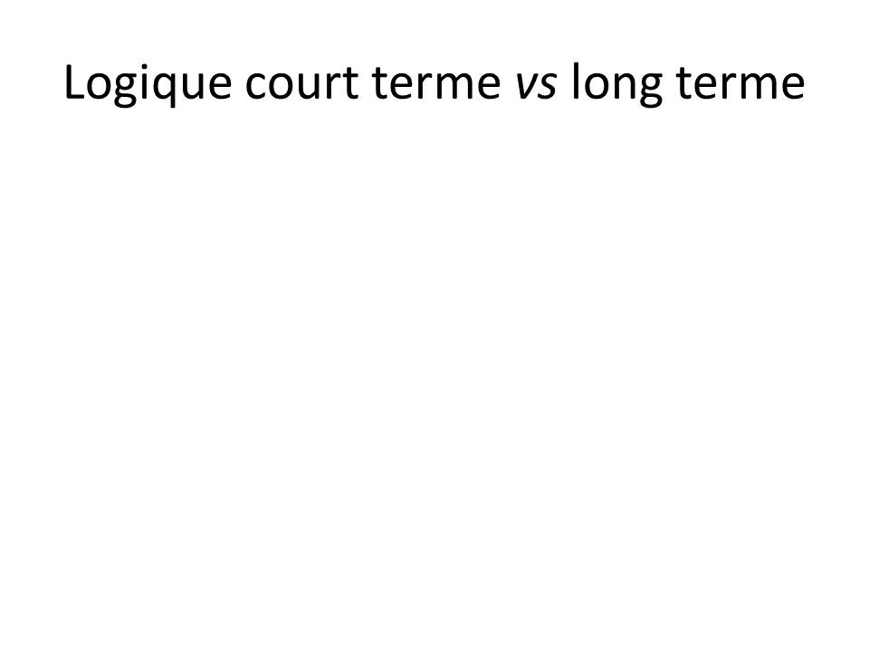 Logique court terme vs long terme