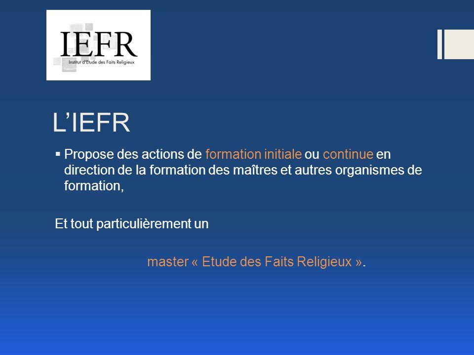 LIEFR Propose des actions de formation initiale ou continue en direction de la formation des maîtres et autres organismes de formation, Et tout particulièrement un master « Etude des Faits Religieux ».