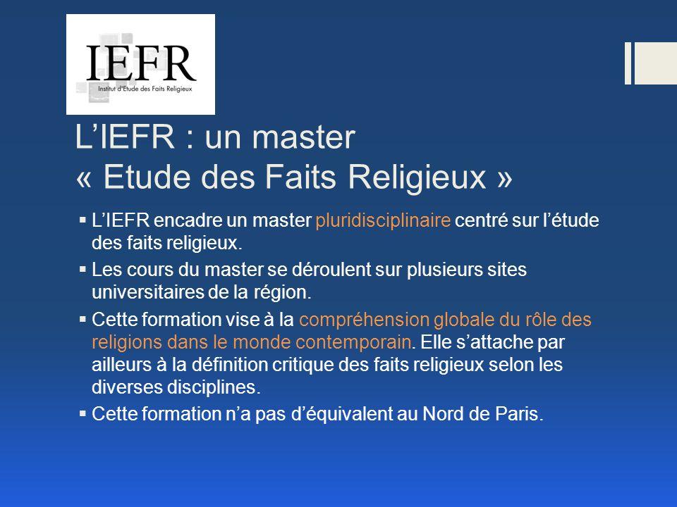 LIEFR : un master « Etude des Faits Religieux » LIEFR encadre un master pluridisciplinaire centré sur létude des faits religieux.