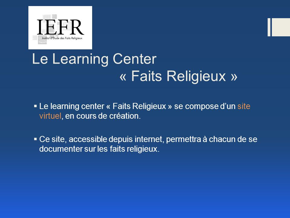 Le Learning Center « Faits Religieux » Le learning center « Faits Religieux » se compose dun site virtuel, en cours de création.